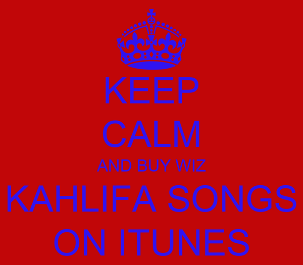 KEEP CALM AND BUY WIZ KAHLIFA SONGS ON ITUNES