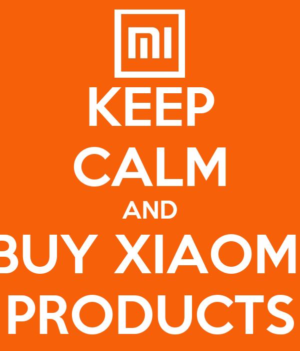 KEEP CALM AND BUY XIAOMI PRODUCTS