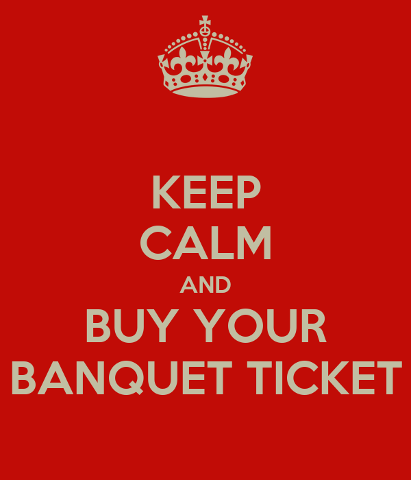 KEEP CALM AND BUY YOUR BANQUET TICKET