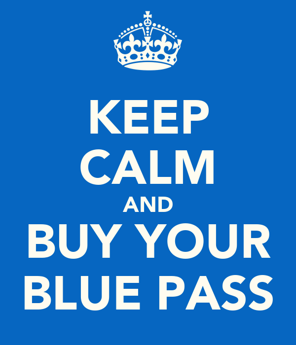 KEEP CALM AND BUY YOUR BLUE PASS