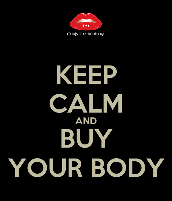 KEEP CALM AND BUY YOUR BODY