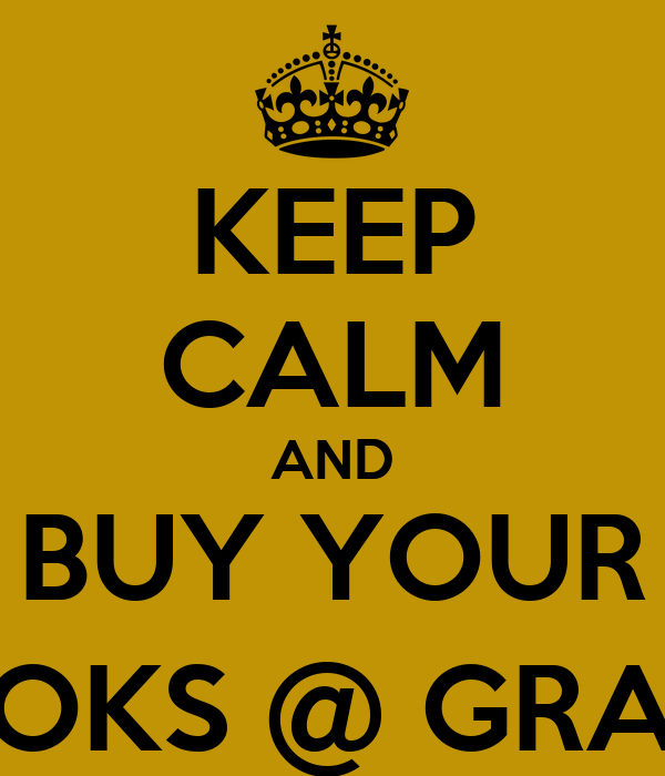 KEEP CALM AND BUY YOUR BOOKS @ GRAY'S