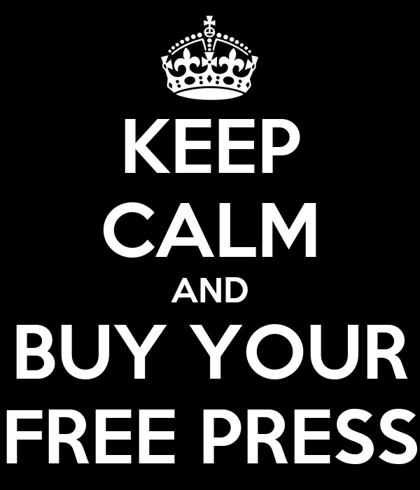 KEEP CALM AND BUY YOUR FREE PRESS