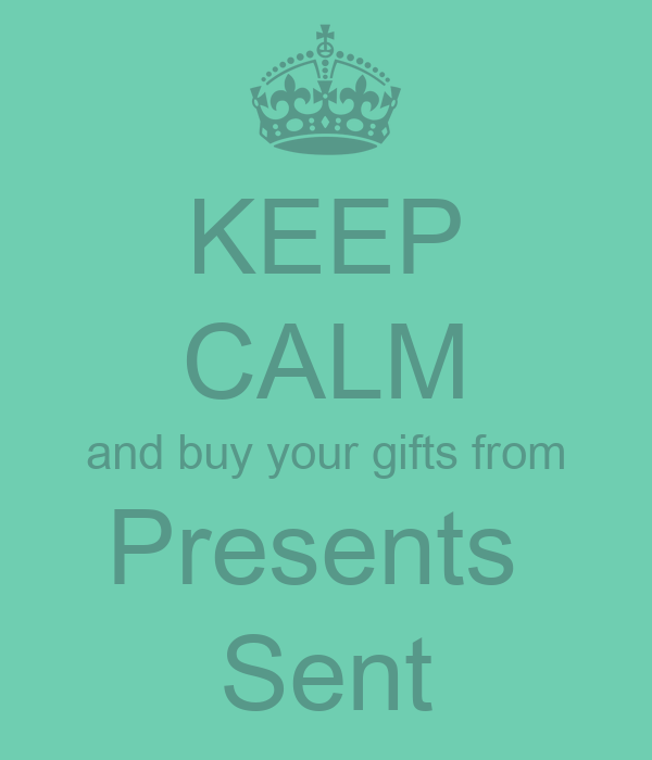 KEEP CALM and buy your gifts from Presents  Sent