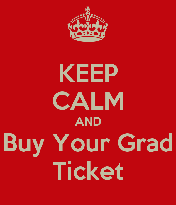KEEP CALM AND Buy Your Grad Ticket