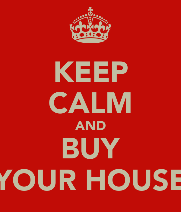 KEEP CALM AND BUY YOUR HOUSE