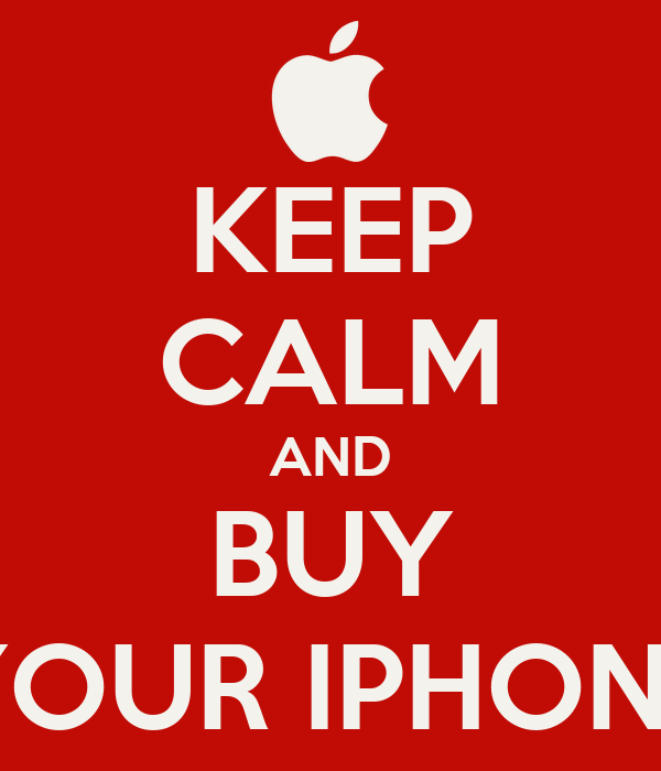 KEEP CALM AND BUY YOUR IPHONE