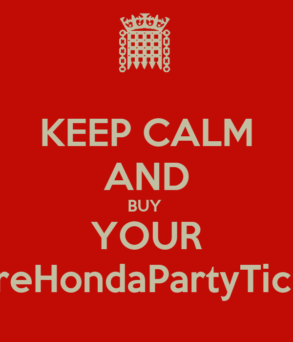KEEP CALM AND BUY  YOUR #PreHondaPartyTicket