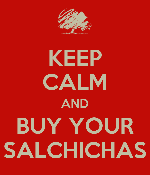 KEEP CALM AND BUY YOUR SALCHICHAS