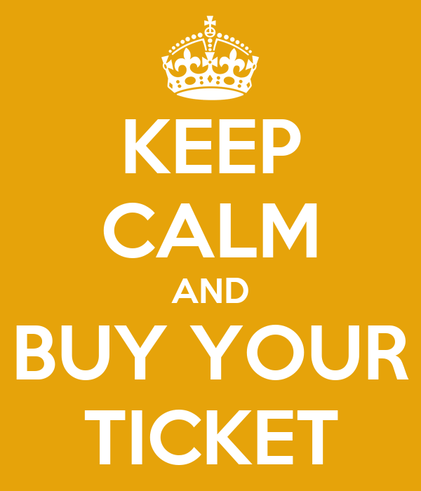 KEEP CALM AND BUY YOUR TICKET