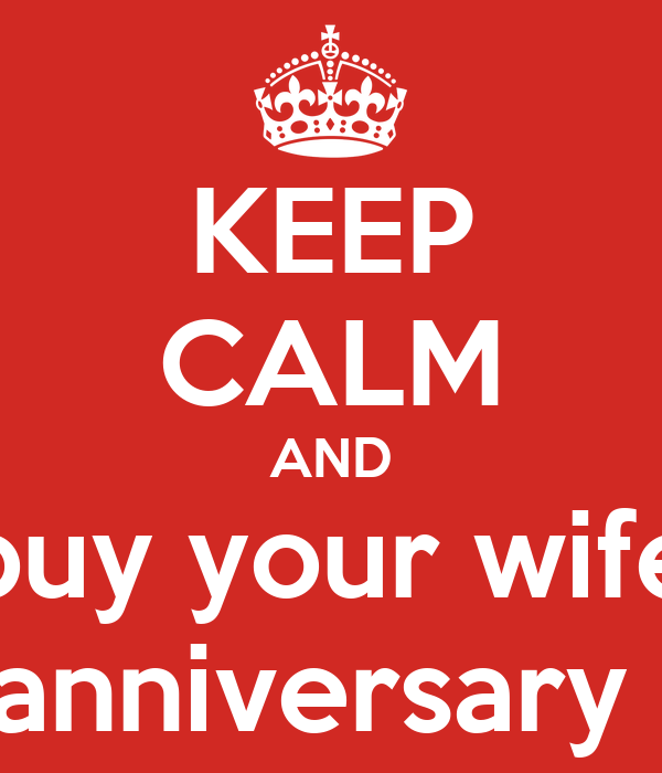 KEEP CALM AND buy your wife an anniversary gift
