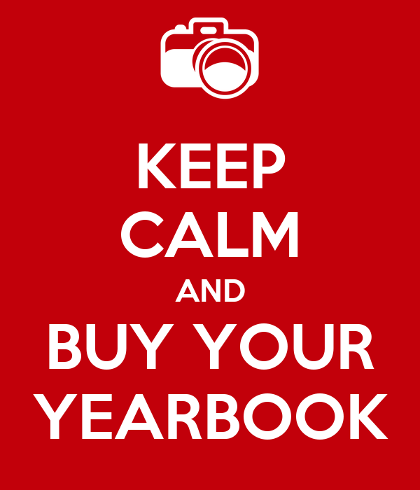 KEEP CALM AND BUY YOUR YEARBOOK