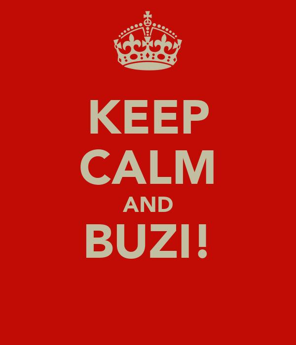 KEEP CALM AND BUZI!