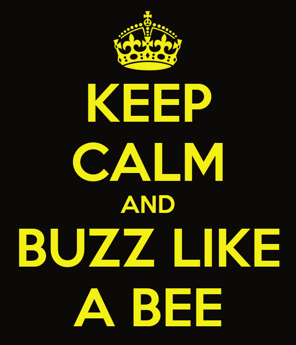 KEEP CALM AND BUZZ LIKE A BEE