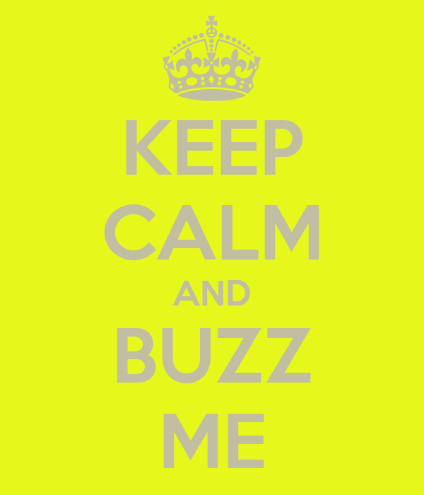 KEEP CALM AND BUZZ ME