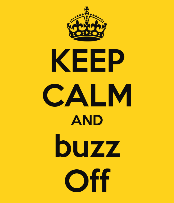 KEEP CALM AND buzz Off