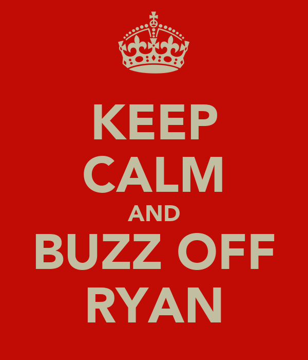 KEEP CALM AND BUZZ OFF RYAN