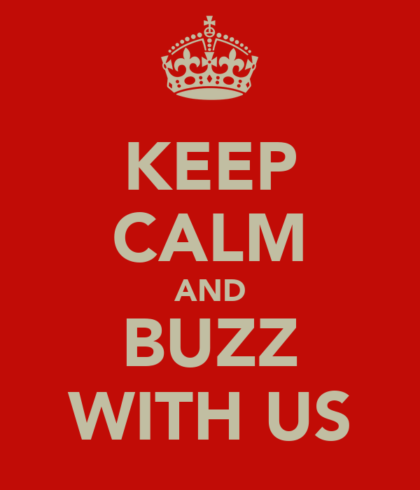 KEEP CALM AND BUZZ WITH US