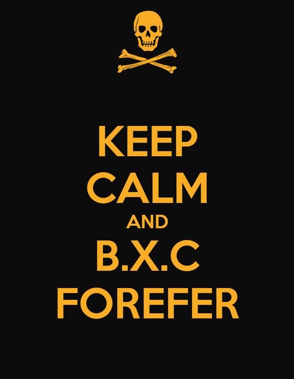 KEEP CALM AND B.X.C FOREFER