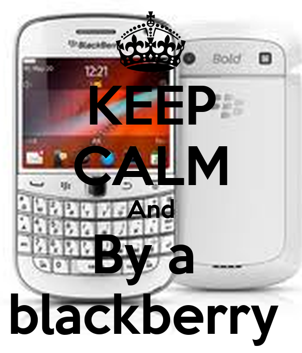 KEEP CALM And By a  blackberry