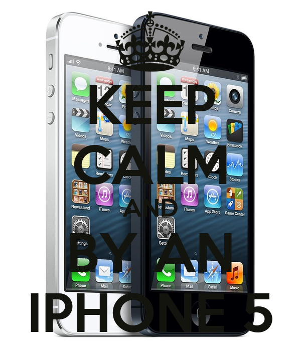 KEEP CALM AND BY AN IPHONE 5