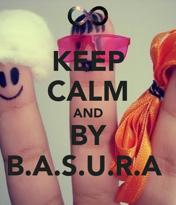 KEEP CALM AND BY B.A.S.U.R.A