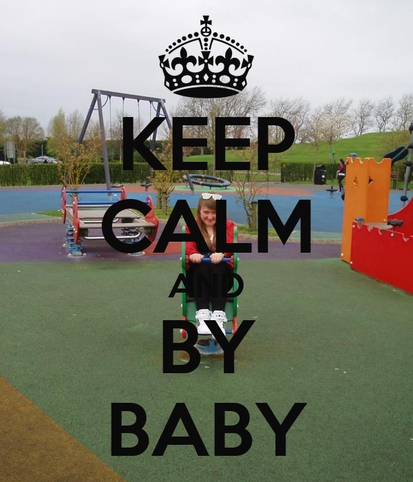 KEEP CALM AND BY BABY