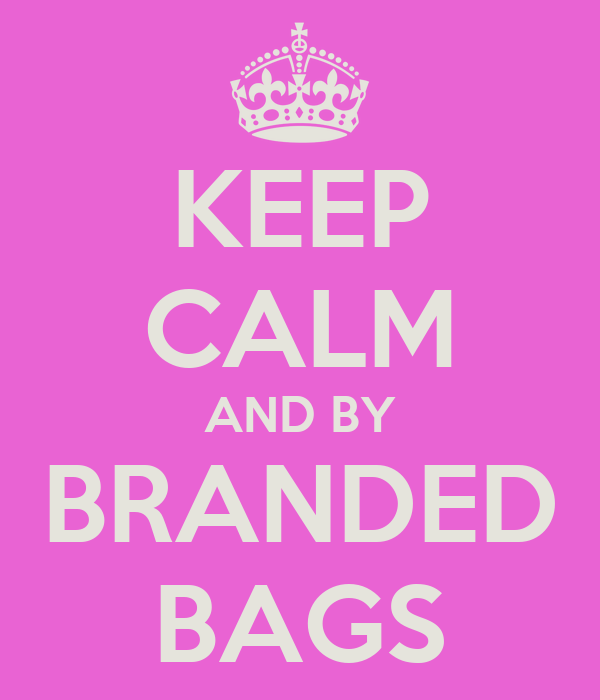 KEEP CALM AND BY BRANDED BAGS