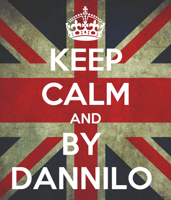 KEEP CALM AND BY  DANNILO