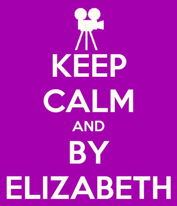 KEEP CALM AND BY ELIZABETH