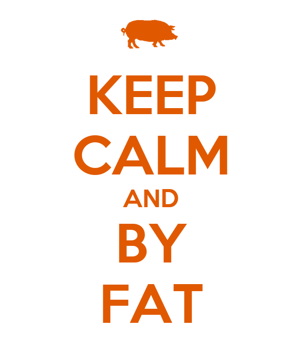 KEEP CALM AND BY FAT