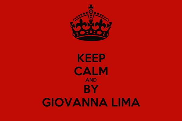 KEEP CALM AND BY GIOVANNA LIMA