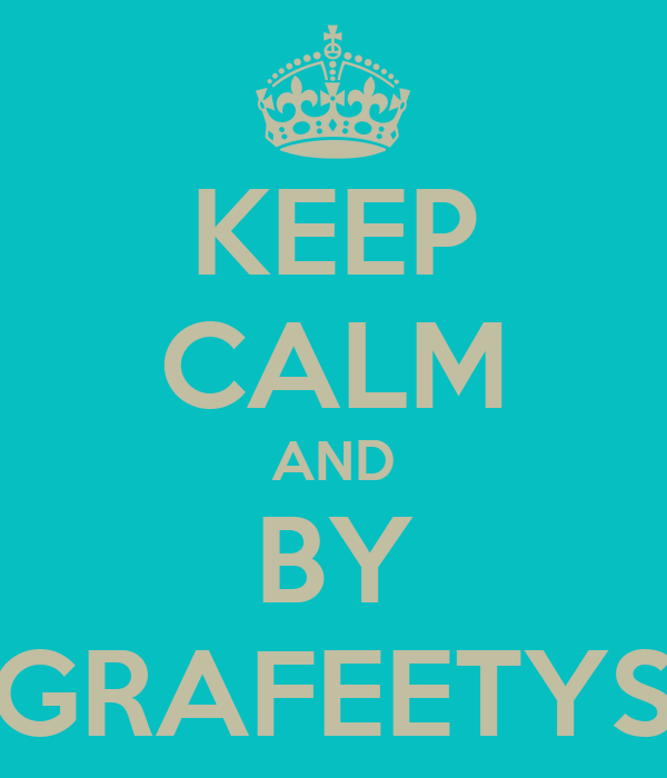 KEEP CALM AND BY GRAFEETYS