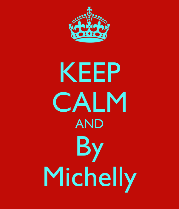 KEEP CALM AND By Michelly