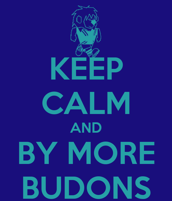 KEEP CALM AND BY MORE BUDONS