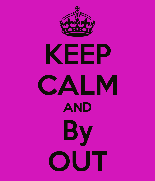 KEEP CALM AND By OUT