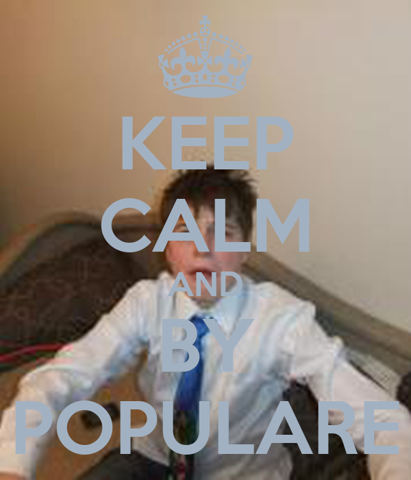 KEEP CALM AND BY POPULARE