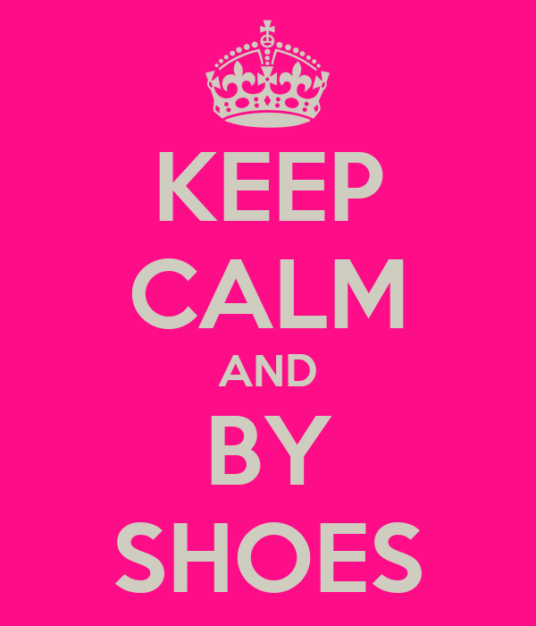 KEEP CALM AND BY SHOES