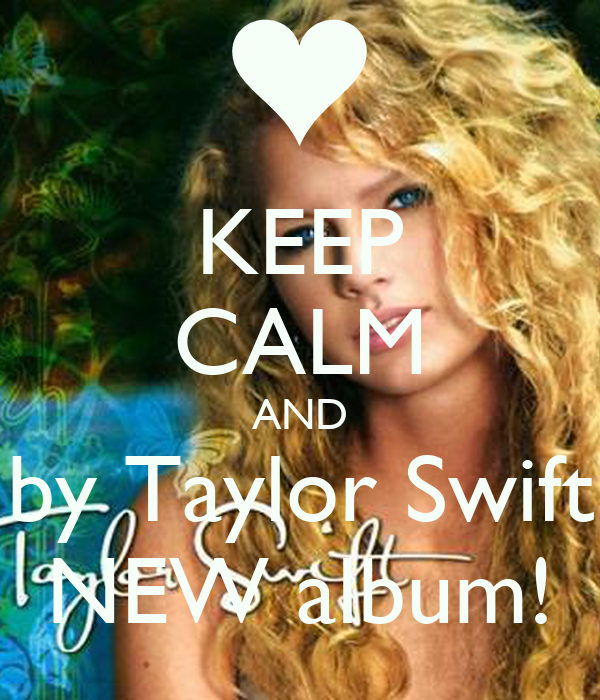 KEEP CALM AND by Taylor Swift NEW album!