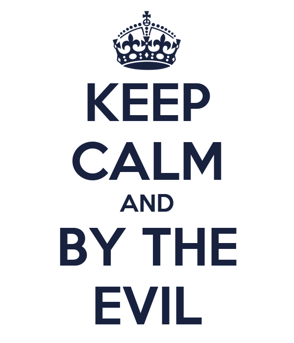 KEEP CALM AND BY THE EVIL