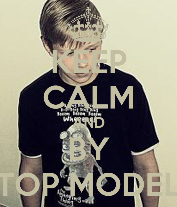 KEEP CALM AND BY TOP MODEL