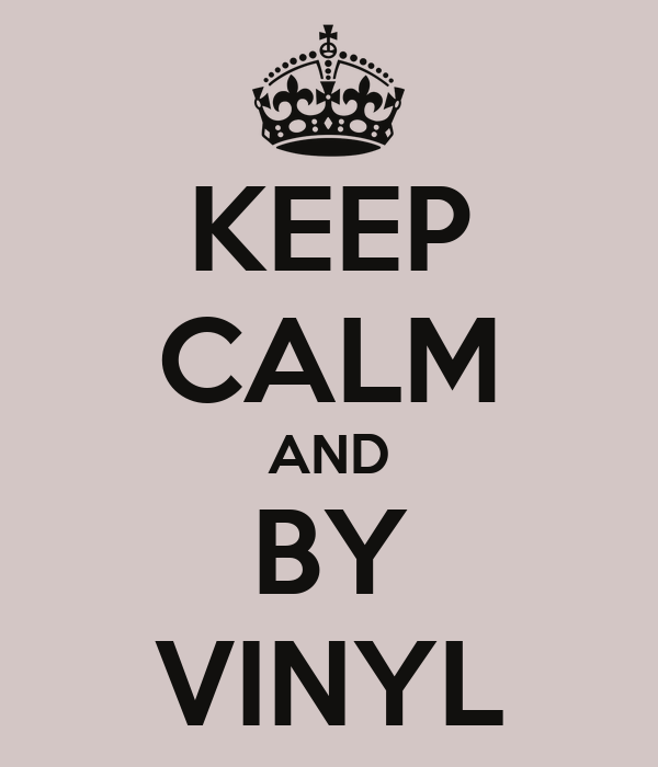 KEEP CALM AND BY VINYL