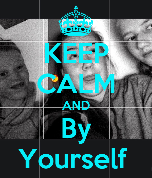 KEEP CALM AND By Yourself