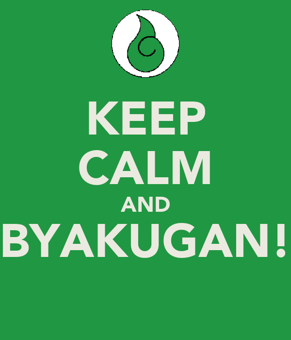 KEEP CALM AND BYAKUGAN!