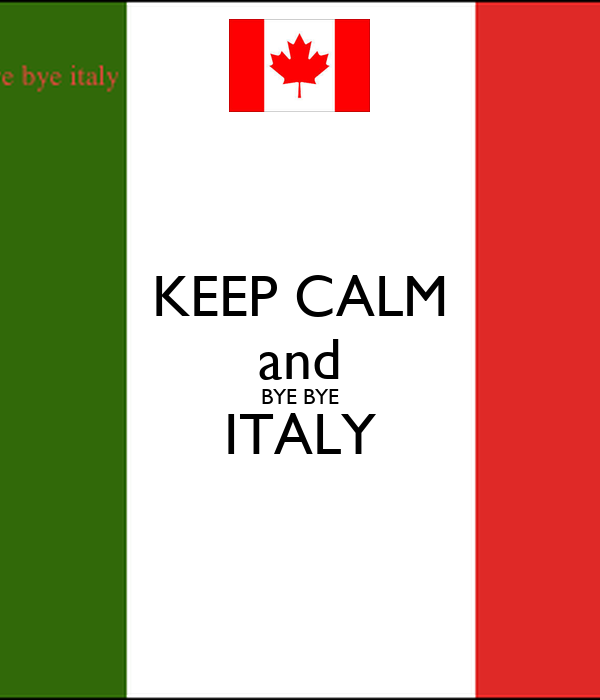 KEEP CALM and BYE BYE ITALY