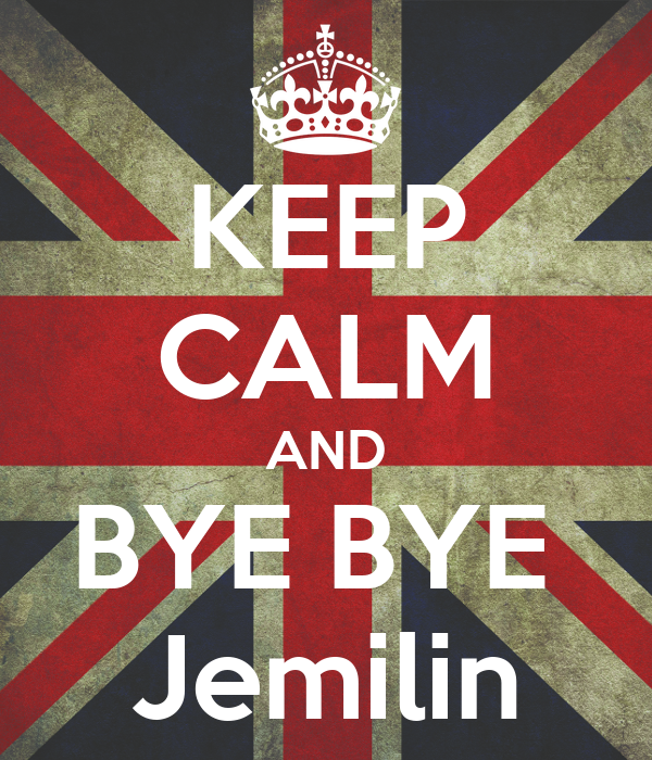 KEEP CALM AND BYE BYE  Jemilin