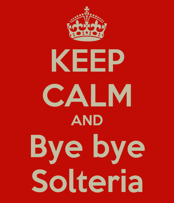 KEEP CALM AND Bye bye Solteria