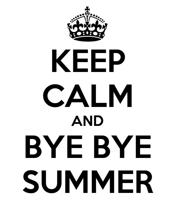 KEEP CALM AND BYE BYE SUMMER
