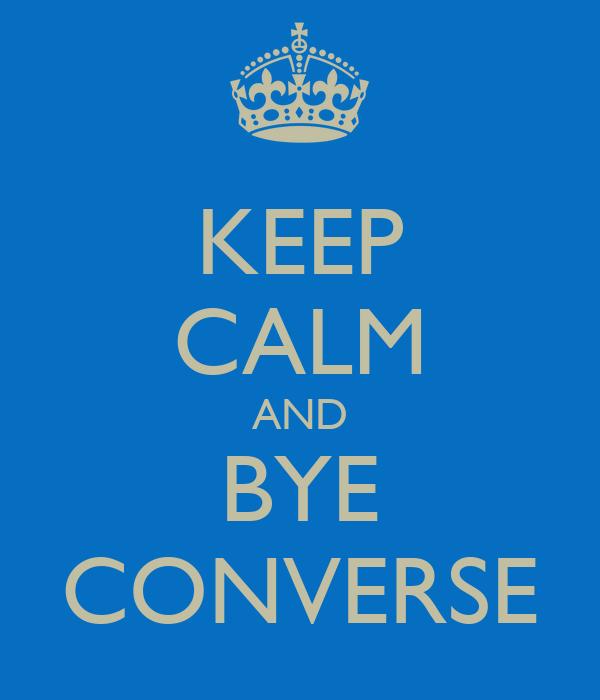 KEEP CALM AND BYE CONVERSE