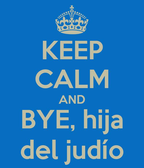 KEEP CALM AND BYE, hija del judío